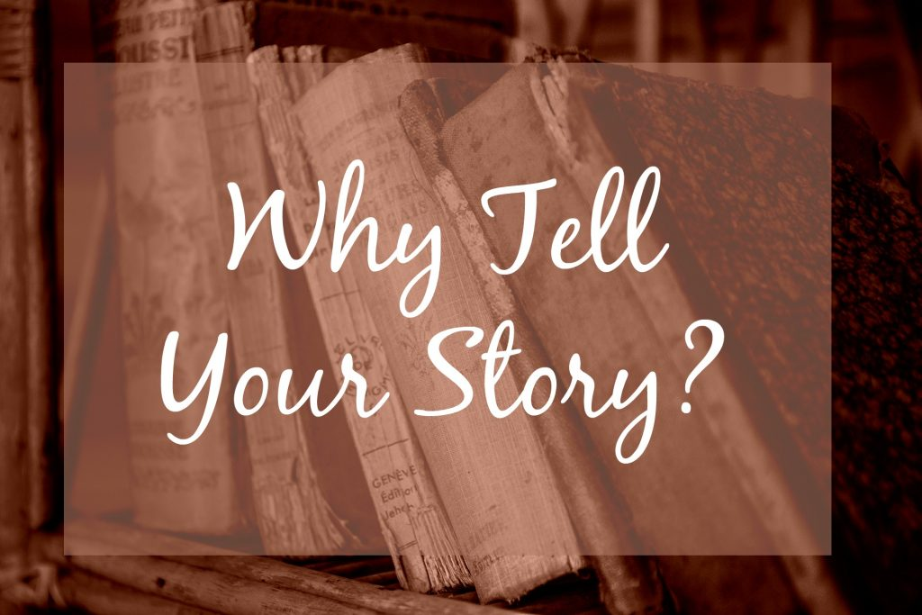 Why tell your story?